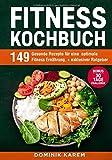 Fitness Kochbuch: 149 gesunde Rezepte für eine optimale Fitness Ernährung. + exklusiver Ratgeber. Bonus: 30 Tage Challenge.